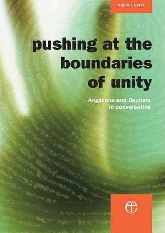 Pushing at the Boundaries of Unity: Anglicans and Baptists in Conversation