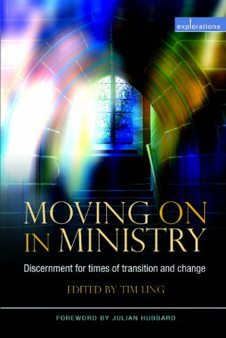 Moving On in Ministry: Discernment for times of transition and change (Explorations (Church House))