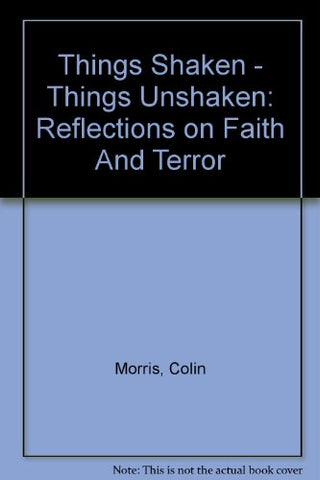 Things Shaken - Things Unshaken: Reflections on Faith And Terror