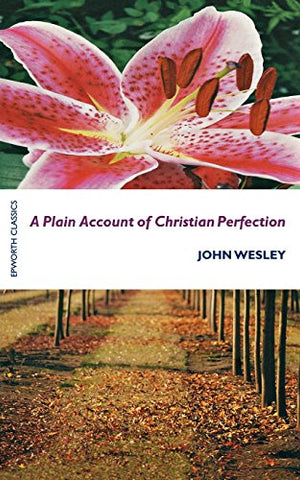 A Plain Account of Christian Perfection (Epworth Classics)