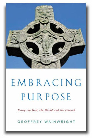 Embracing Purpose: Essays on God, the World and the Church