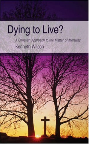 Dying to Live?: A Christian Approach to the Matter of Mortality