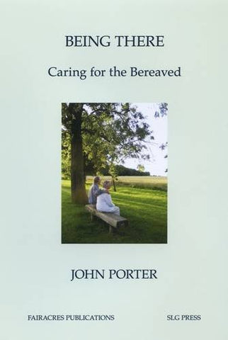 Being There: Caring for the Bereaved (Fairacres Publications)