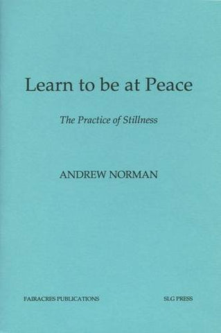 Learn to be at Peace: The Practice of Stillness (Fairacres Publications)