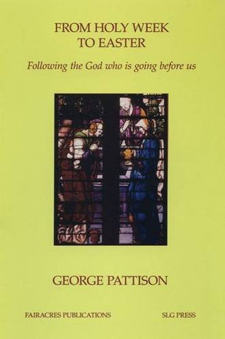 From Holy Week to Easter: Following the God Who is Going Before (Fairacres Publications)