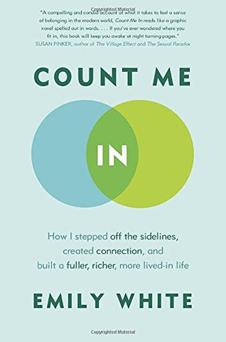Count Me In: How I Stepped Off the Sidelines, Created Connection, and Built a Fuller, Richer, More Lived-in Life