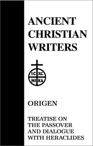 Treatise on the Passover and Dialogue of Origen With Heraclides and His Fellow Bishops on the Father, the Son, and the Soul (Ancient Christian Writer Vol. 54)