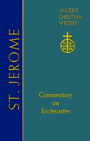 St. Jerome: Commentary on Ecclesiastes (Ancient Christian Writers: The Works of the Fathers in Trans)