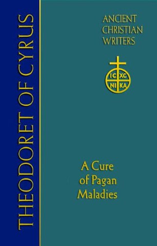Theodoret of Cyrus: A Cure of Pagan Maladies (Ancient Christian Writers)