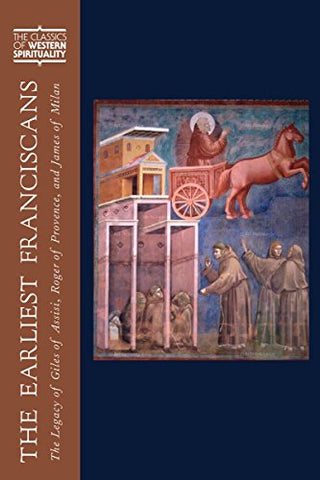 Earliest Franciscans, The: The Legacy of Giles of Assisi, Roger of Provence, and James of Milan (The Classics of Western Spirituality)