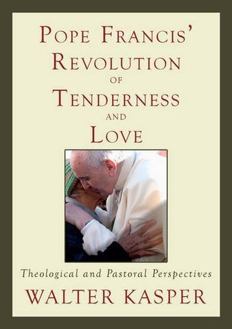 Pope Francis' Revolution of Tenderness and Love: Theological and Pastoral Perspectives