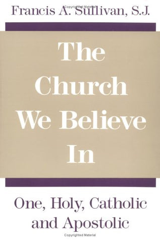 The Church We Believe in: One, Holy, Catholic, and Apostolic
