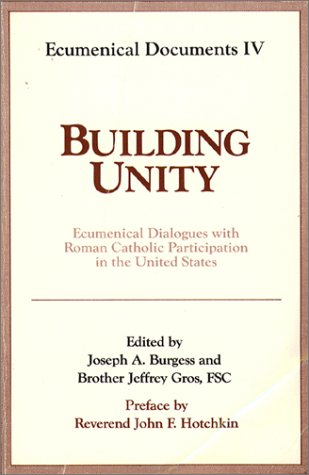 Building Unity: Ecumenical Dialogue with Roman Catholic Participation (Ecumenical Documents Series)