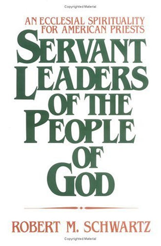 Servant Leaders of the People of God: An Ecclesial Spirituality for American Priests