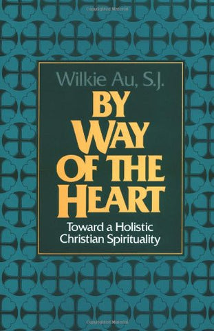 By Way of the Heart: Toward a Holistic Christian Spirituality