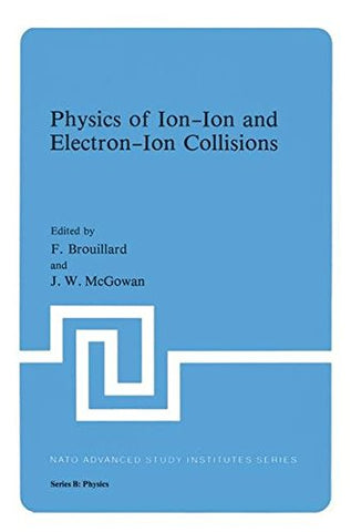Physics of Ion-Ion and Electron-Ion Collisions (Nato ASI Subseries B:)