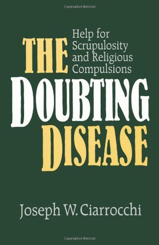 The Doubting Disease: Help for Scrupulosity and Religious Compulsions (Integration Books)