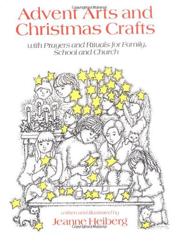 Advent Arts and Christmas Crafts: With Prayers and Rituals for Family, School and Church