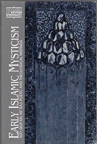 Early Islamic Mysticism: Sufi, Quran, Miraj, Poetic and Theological Writings. Translated, Edited and with an Introduction by Michael A. Sells. Preface by Carl W. Ernst