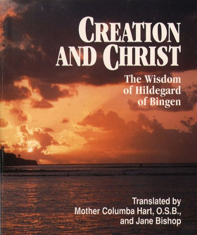 Creation and Christ: The Wisdom of Hildegard of Bingen