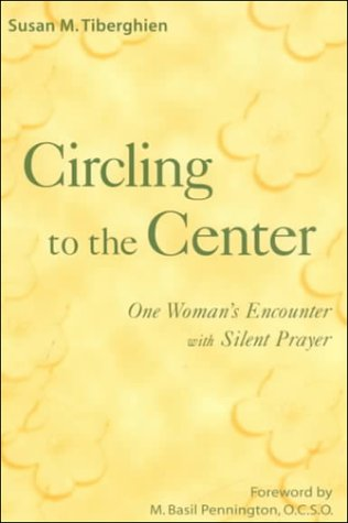 Circling to the Center: One Woman's Encounter with Silent Prayer