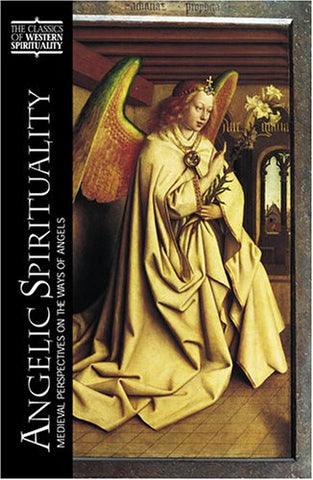 Angelic Spirituality: Medieval Perspectives on the Ways of Angels (Classics of Western Spirituality (Paperback))