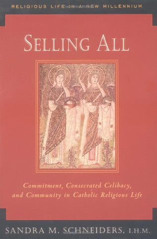 Selling All: Commitment, Consecrated Celibacy, and Community in Catholic Religious Life (Religious Life in a New Millennium, V. 2)