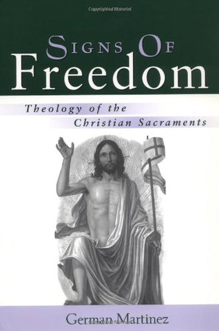 Signs of Freedom: Theology of the Christian Sacraments
