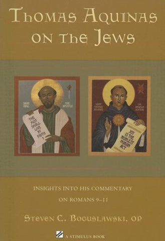Thomas Aquinas on the Jews: Insights Into His Commentary on Romans 9-11 (Stimulus Book)