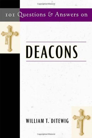 101 Questions And Answers On Deacons (101 Questions & Answers)