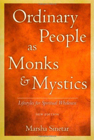 Ordinary People As Monks & Mystics: Lifestyles for Spiritual Wholeness