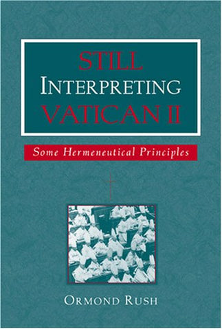 Still Interpreting Vatican II: Some Hermeneutical Principles