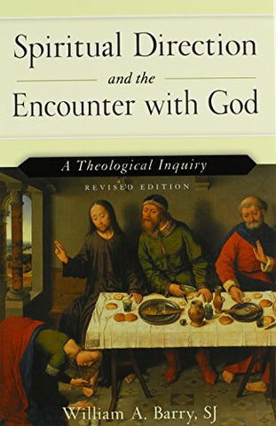 Spiritual Direction and the Encounter with God: A Theological Inquiry (Revised Edition)