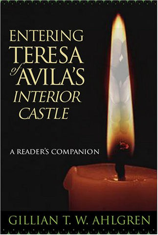 Entering Teresa of Avila's Interior Castle: A Reader's Companion