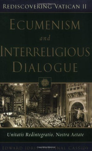 Ecumenism And Interreligious Dialogue: Unitatis Redintegratio, Nostra Aetate (Rediscovering Vatican II)