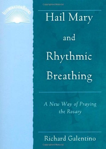 Hail Mary and Rhythmic Breathing: A New Way of Praying the Rosary (Illuminationbooks)