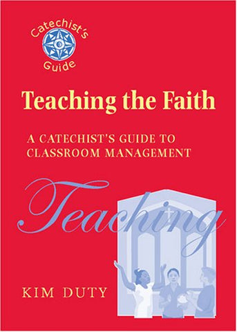 Teaching the Faith: A Catechist's Guide to Classroom Management