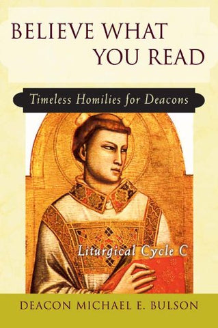 Believe What You Read: Timeless Homilies for Deacons