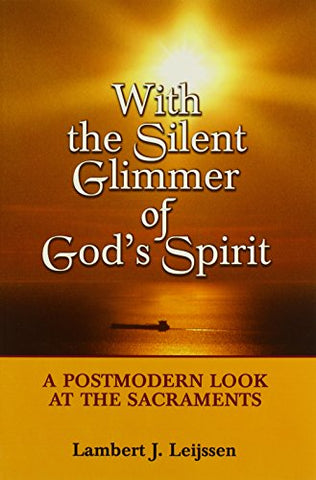 With the Silent Glimmer of God's Spirit: A Postmodern Look at the Sacraments