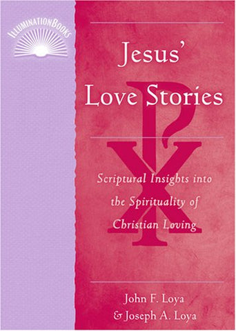 Jesus' Love Stories: Scriptural Insights Into the Spirituality of Christian Loving (Illuminationbooks)