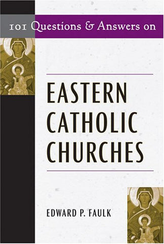 101 Questions and Answers on Eastern Catholic Churches (101 Questions & Answers)