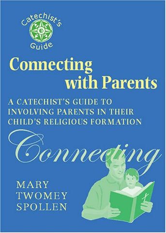 Connecting with Parents: A Catechist's Guide to Involving Parents in Their Child's Religious Formation (Catechist's Guides)