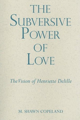 The Subversive Power of Love: The Vision of Henriette Delille (The Madeleva Lecture Series)