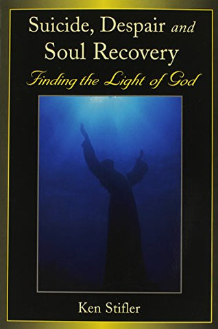 Suicide, Despair and Soul Recovery: Finding the Light of God