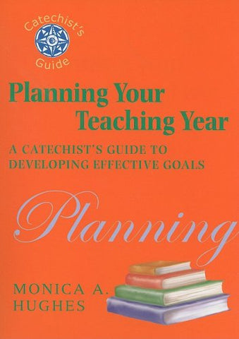 Planning Your Teaching Year: A Catechist's Guide to Developing Effective Goals