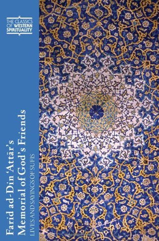 Farid ad-Din 'Attar's Memorial of God's Friends: Lives and Sayings of Sufis: Translated with an Introduction by Paul Losensky (Classics of Western Spirituality)