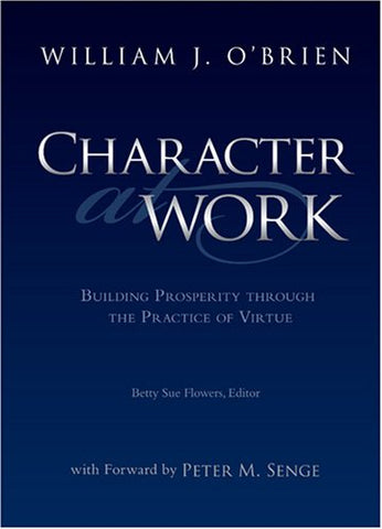 Character at Work: Building Prosperity Through the Practice of Virtue