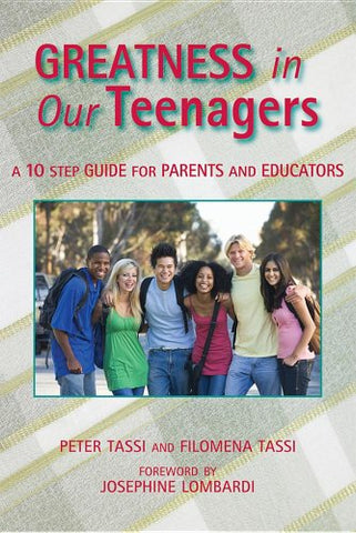 Greatness in Our Teenagers: A 10 Step Guide for Parents and Educators
