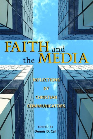 Faith and the Media: Reflections by Christian Communicators