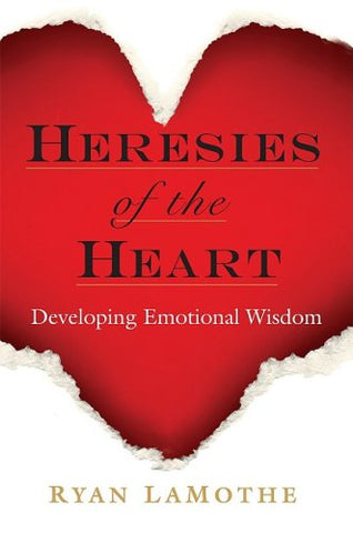 Heresies of the Heart: Developing Emotional Wisdom